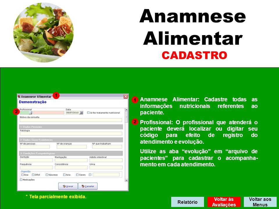 Anamnese Alimentar CADASTRO Voltar às Avaliações Voltar aos Menus Anamnese Alimentar: Cadastre todas as informações nutricionais referentes ao paciente.