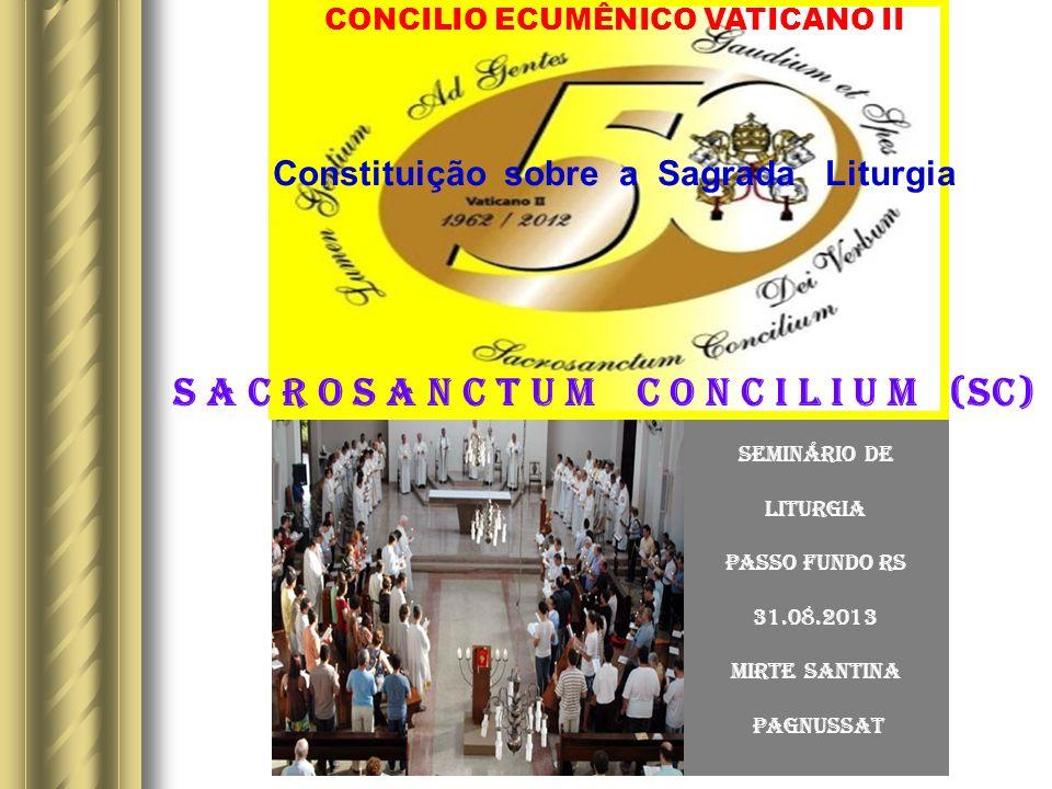 Seminário de liturgia Passo Fundo RS 31.08.2013 Mirte Santina Pagnussat CONCILIO ECUMÊNICO VATICANO II Constituição sobre a Sagrada Liturgia S a c r o s a n c t u m C o n c i l i u m (SC)