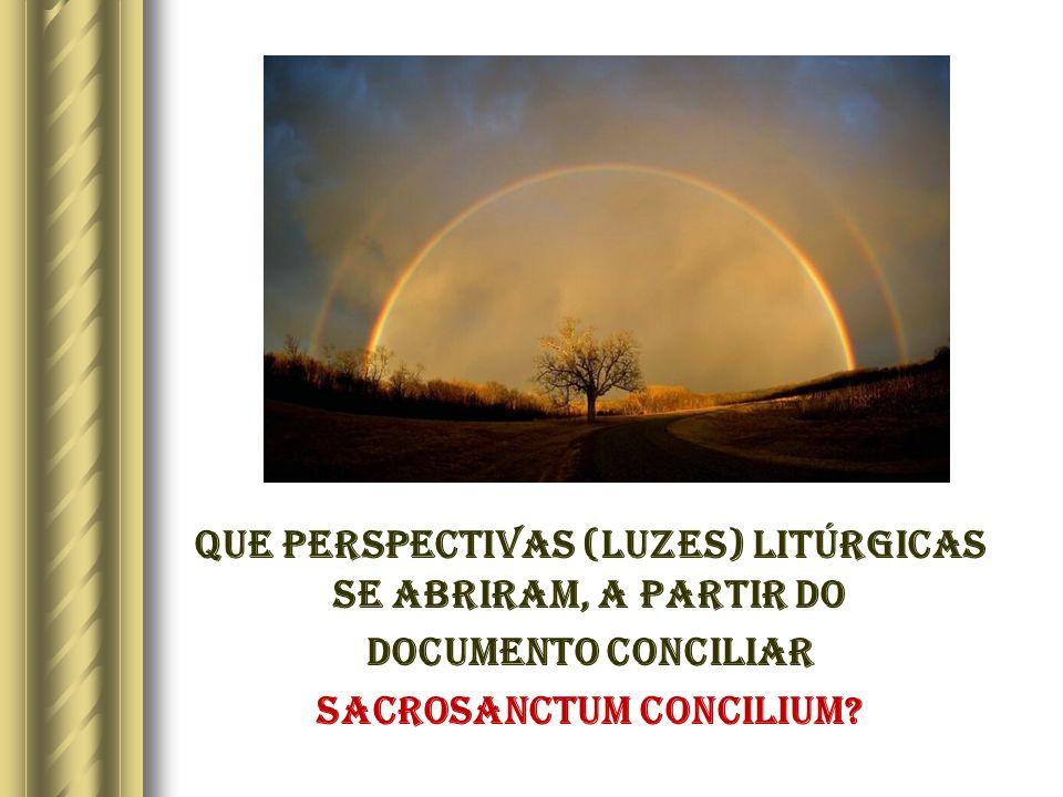 Que perspectivas (LUZES) litúrgicas se abriram, a partir do documento conciliar Sacrosanctum Concilium?