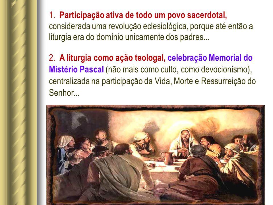 1. Participação ativa de todo um povo sacerdotal, considerada uma revolução eclesiológica, porque até então a liturgia era do domínio unicamente dos p