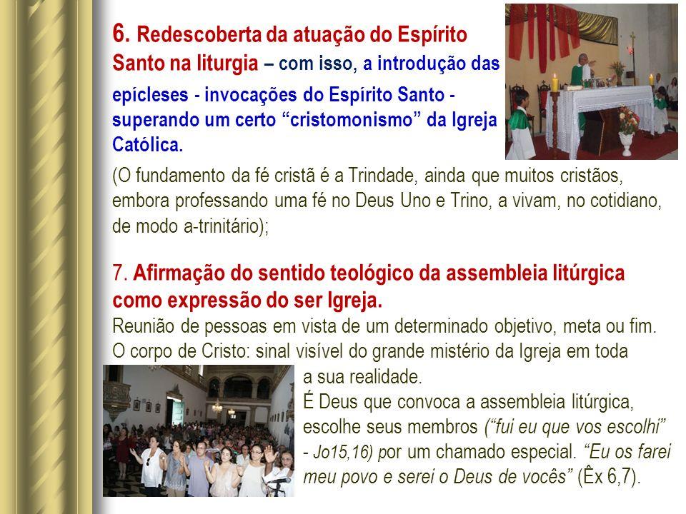 6. Redescoberta da atuação do Espírito Santo na liturgia – com isso, a introdução das epícleses - invocações do Espírito Santo - superando um certo cr