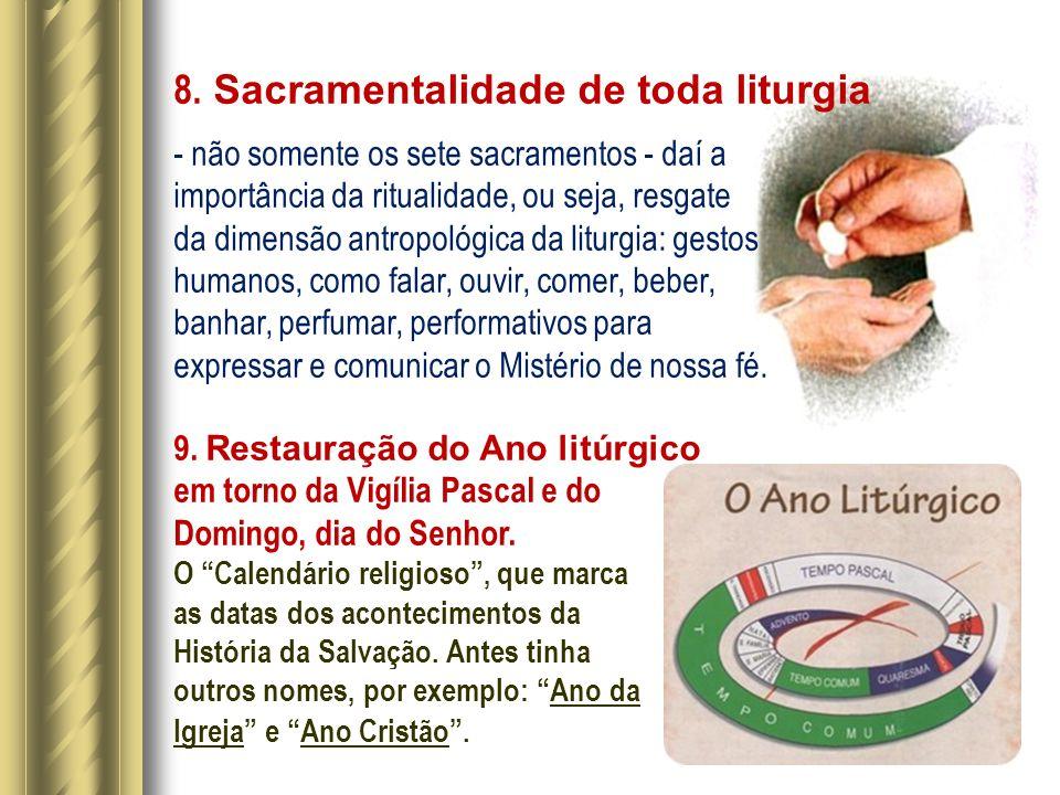 8. Sacramentalidade de toda liturgia - não somente os sete sacramentos - daí a importância da ritualidade, ou seja, resgate da dimensão antropológica
