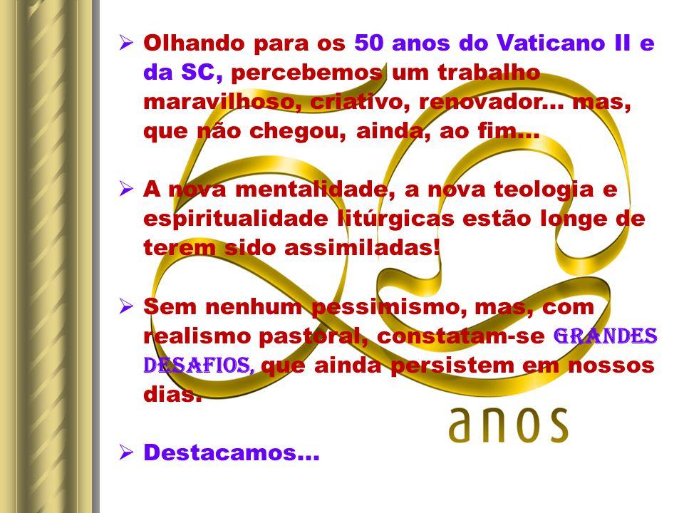 Olhando para os 50 anos do Vaticano II e da SC, percebemos um trabalho maravilhoso, criativo, renovador...
