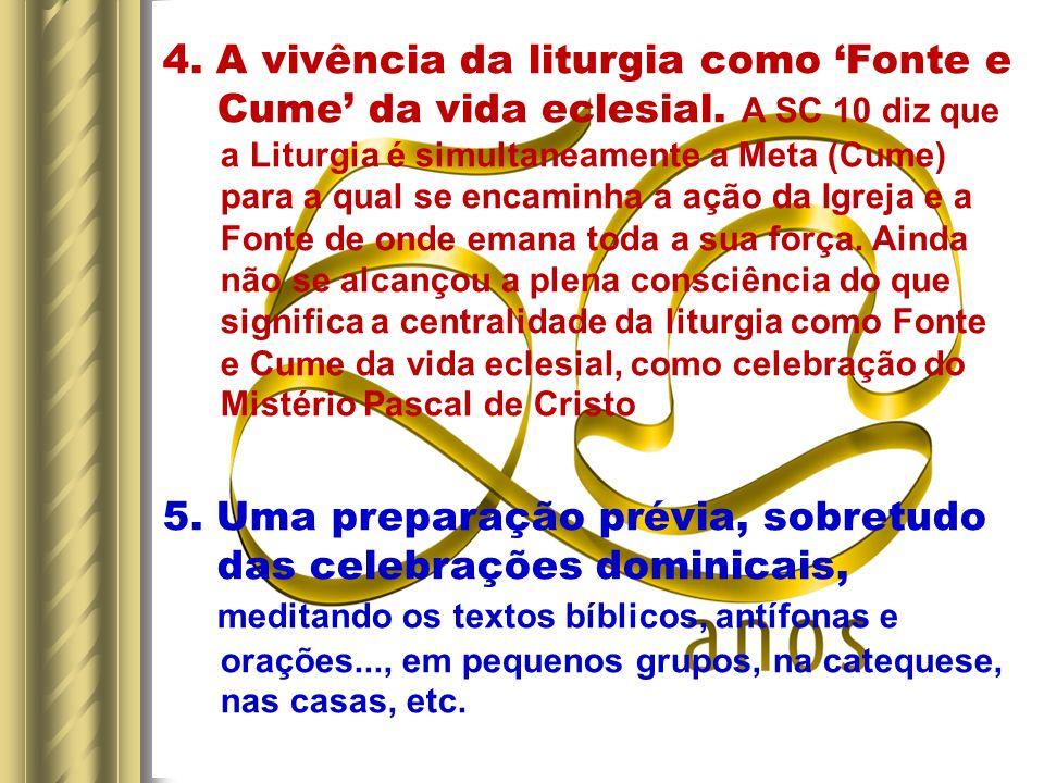 4. A vivência da liturgia como Fonte e Cume da vida eclesial. A SC 10 diz que a Liturgia é simultaneamente a Meta (Cume) para a qual se encaminha a aç