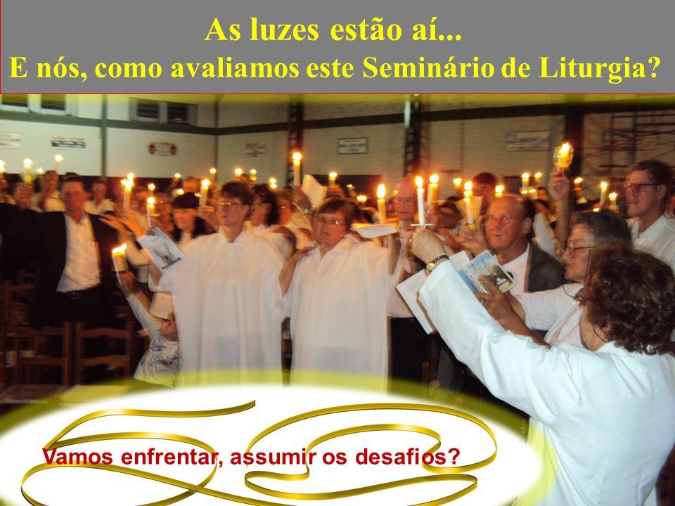 As luzes estão aí... E nós, como avaliamos este Seminário de Liturgia? Vamos enfrentar, assumir os desafios?