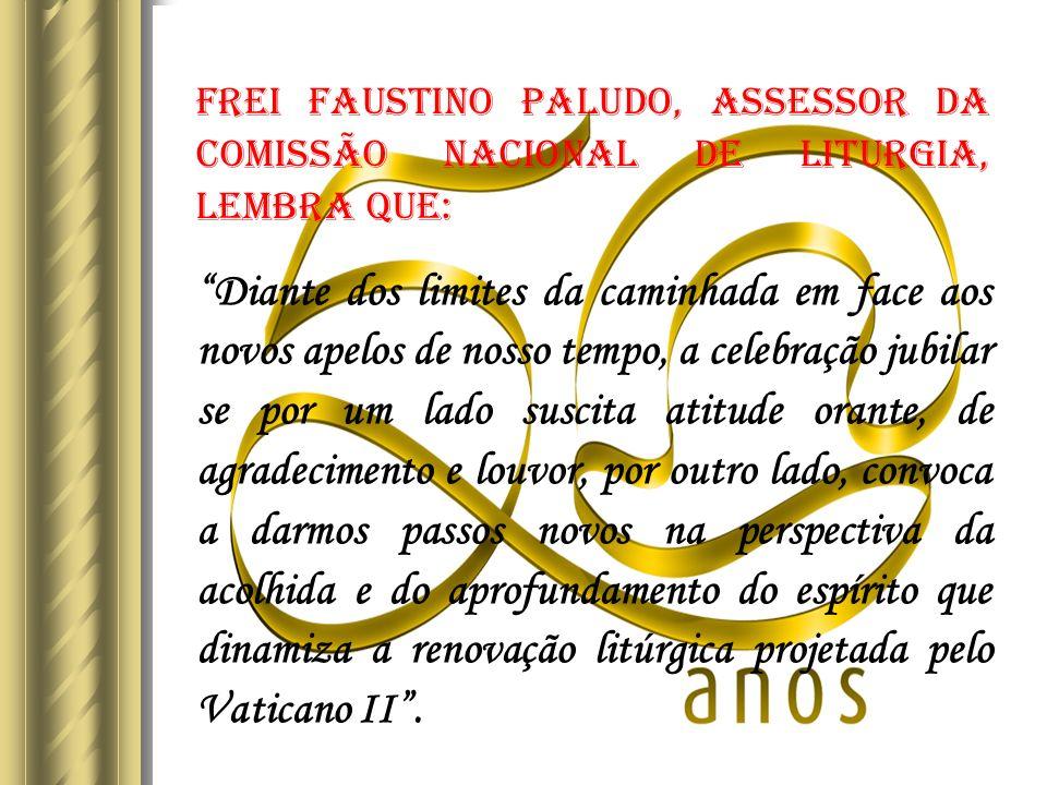 Frei Faustino PALUDO, Assessor da Comissão Nacional de Liturgia, lembra que: Diante dos limites da caminhada em face aos novos apelos de nosso tempo, a celebração jubilar se por um lado suscita atitude orante, de agradecimento e louvor, por outro lado, convoca a darmos passos novos na perspectiva da acolhida e do aprofundamento do espírito que dinamiza a renovação litúrgica projetada pelo Vaticano II.