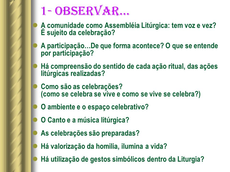 1- OBSERVAR… A comunidade como Assembléia Litúrgica: tem voz e vez? É sujeito da celebração? A participação…De que forma acontece? O que se entende po