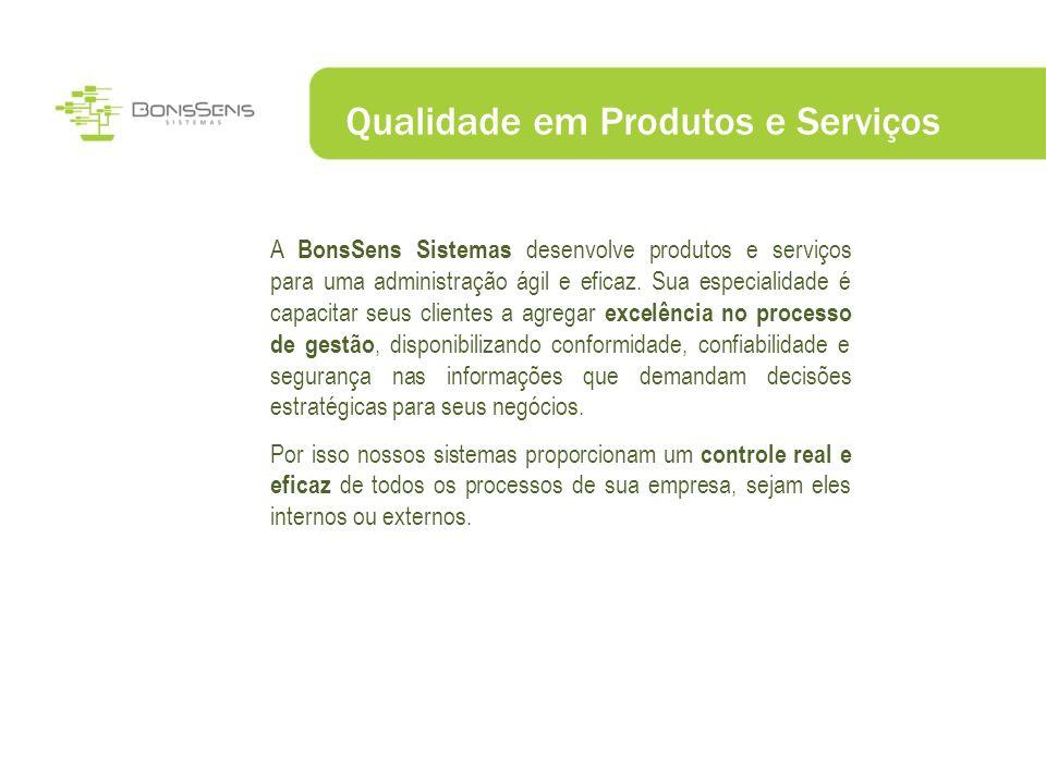 Qualidade em Produtos e Serviços A BonsSens Sistemas desenvolve produtos e serviços para uma administração ágil e eficaz. Sua especialidade é capacita