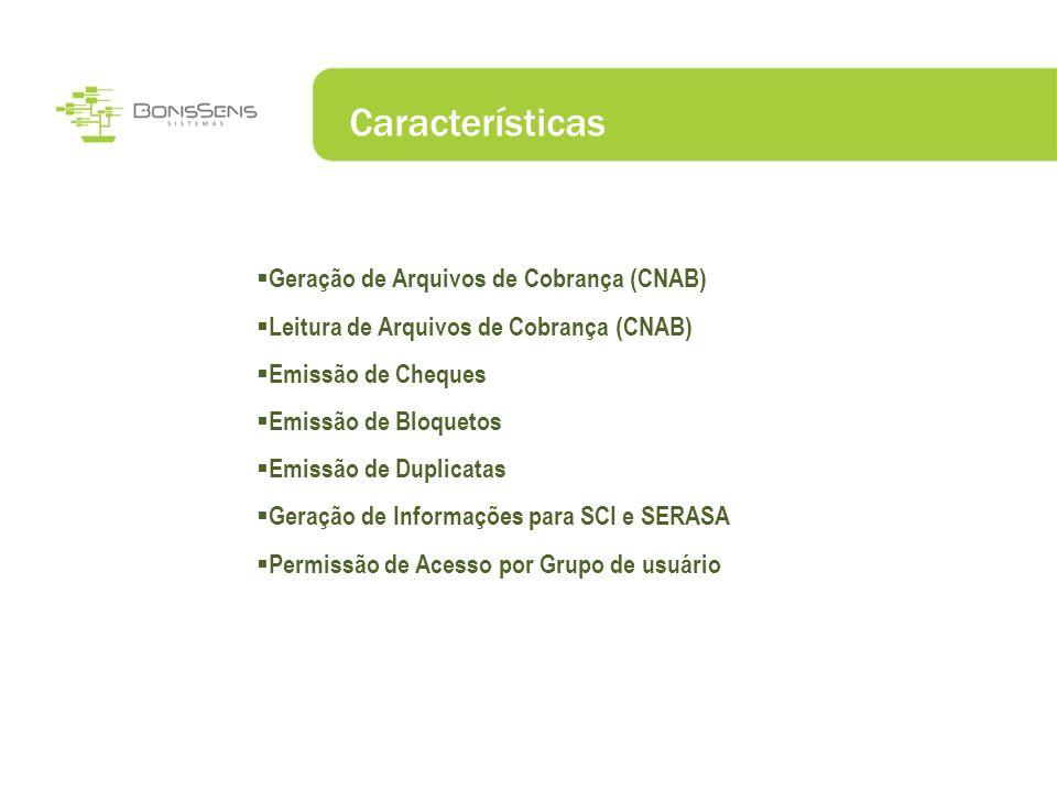 Características Geração de Arquivos de Cobrança (CNAB) Leitura de Arquivos de Cobrança (CNAB) Emissão de Cheques Emissão de Bloquetos Emissão de Dupli