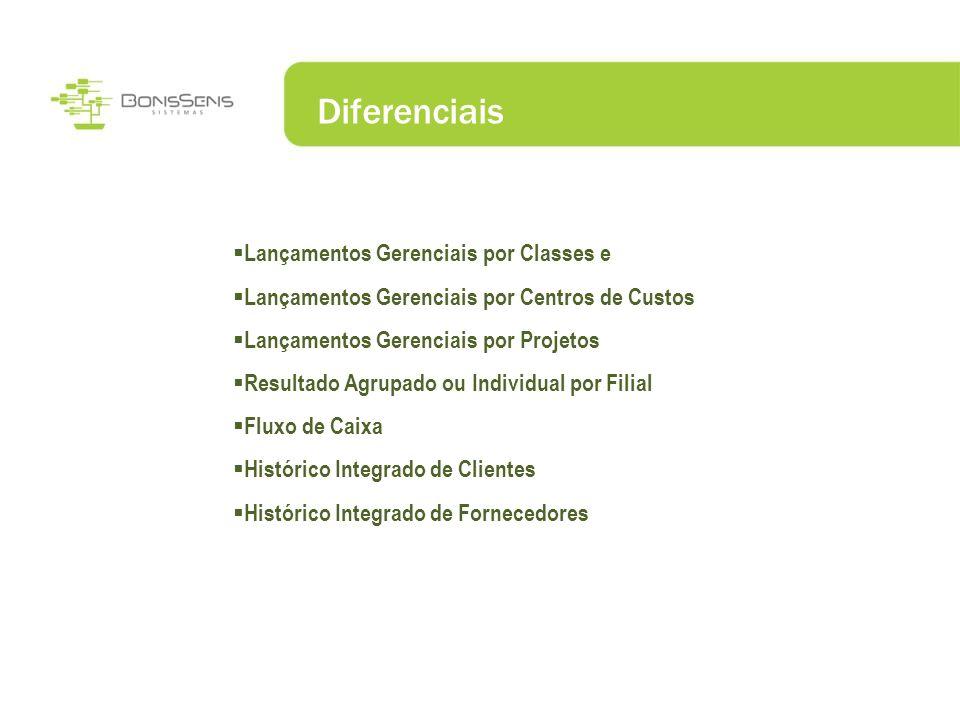 Diferenciais Lançamentos Gerenciais por Classes e Lançamentos Gerenciais por Centros de Custos Lançamentos Gerenciais por Projetos Resultado Agrupado