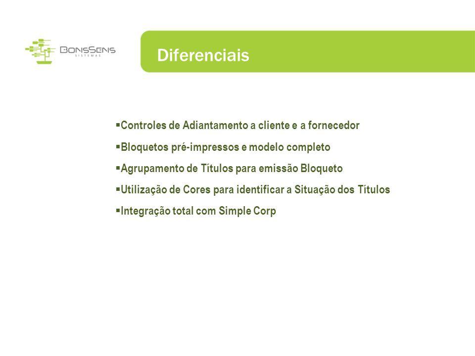 Diferenciais Controles de Adiantamento a cliente e a fornecedor Bloquetos pré-impressos e modelo completo Agrupamento de Títulos para emissão Bloqueto