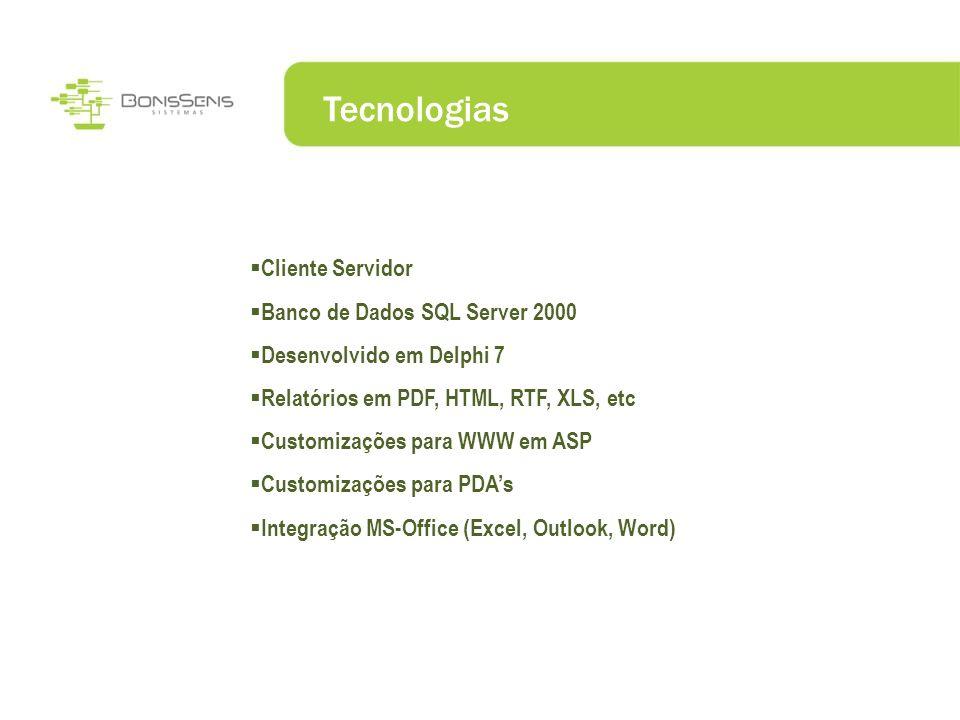 Tecnologias Cliente Servidor Banco de Dados SQL Server 2000 Desenvolvido em Delphi 7 Relatórios em PDF, HTML, RTF, XLS, etc Customizações para WWW em