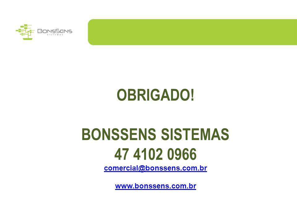 OBRIGADO! BONSSENS SISTEMAS 47 4102 0966 comercial@bonssens.com.br www.bonssens.com.br
