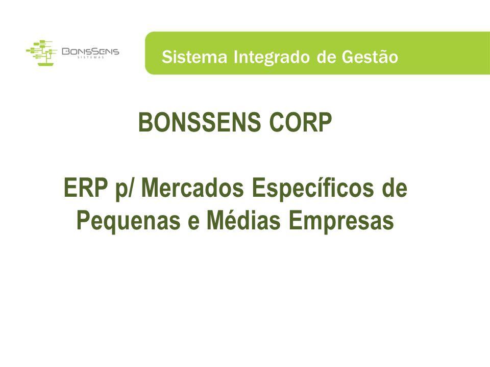 Sistema Integrado de Gestão BONSSENS CORP ERP p/ Mercados Específicos de Pequenas e Médias Empresas