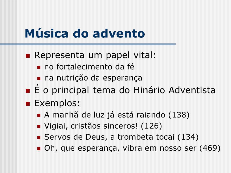 Música do advento Representa um papel vital: no fortalecimento da fé na nutrição da esperança É o principal tema do Hinário Adventista Exemplos: A man