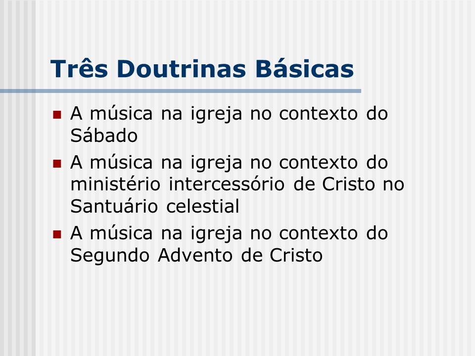 Três Doutrinas Básicas A música na igreja no contexto do Sábado A música na igreja no contexto do ministério intercessório de Cristo no Santuário cele