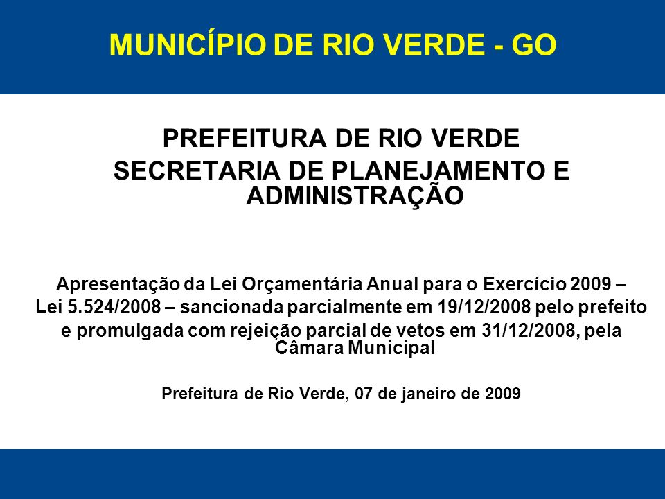 Responsabilidade Fiscal e Planejamento Lei de Diretrizes Orçamentárias 2009 Lei Municipal 5.466, de 30 de junho de 2008 Lei Orçamentária Anual 2009 Lei 5.524, de 31/12/2008 Rio Verde, 07 de janeiro de 2009