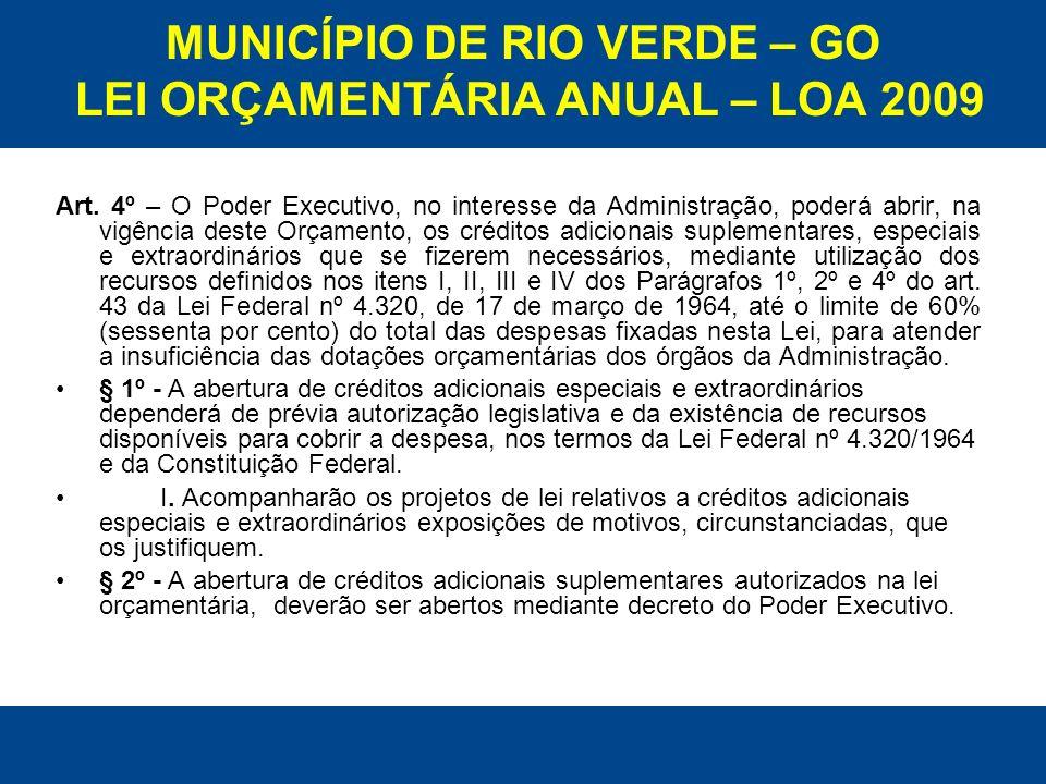 MUNICÍPIO DE RIO VERDE – GO LEI ORÇAMENTÁRIA ANUAL – LOA 2009 Art. 4º – O Poder Executivo, no interesse da Administração, poderá abrir, na vigência de