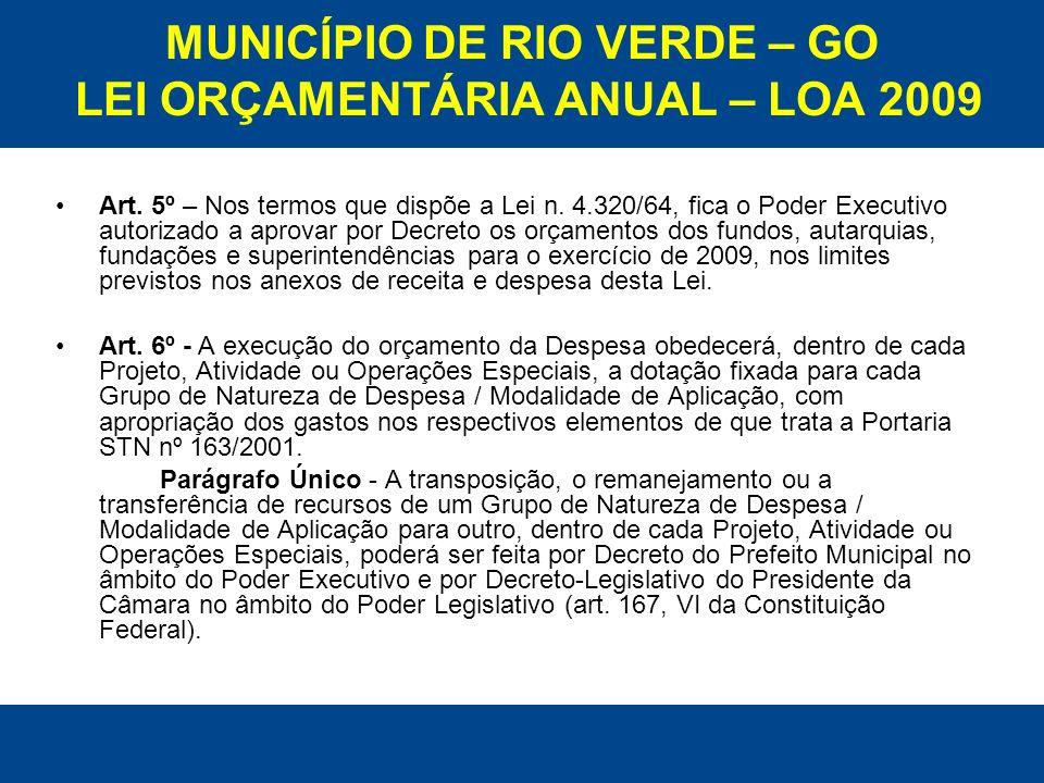 MUNICÍPIO DE RIO VERDE – GO LEI ORÇAMENTÁRIA ANUAL – LOA 2009 Art. 5º – Nos termos que dispõe a Lei n. 4.320/64, fica o Poder Executivo autorizado a a