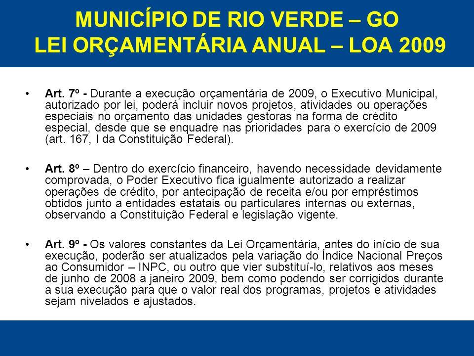 MUNICÍPIO DE RIO VERDE – GO LEI ORÇAMENTÁRIA ANUAL – LOA 2009 Art. 7º - Durante a execução orçamentária de 2009, o Executivo Municipal, autorizado por