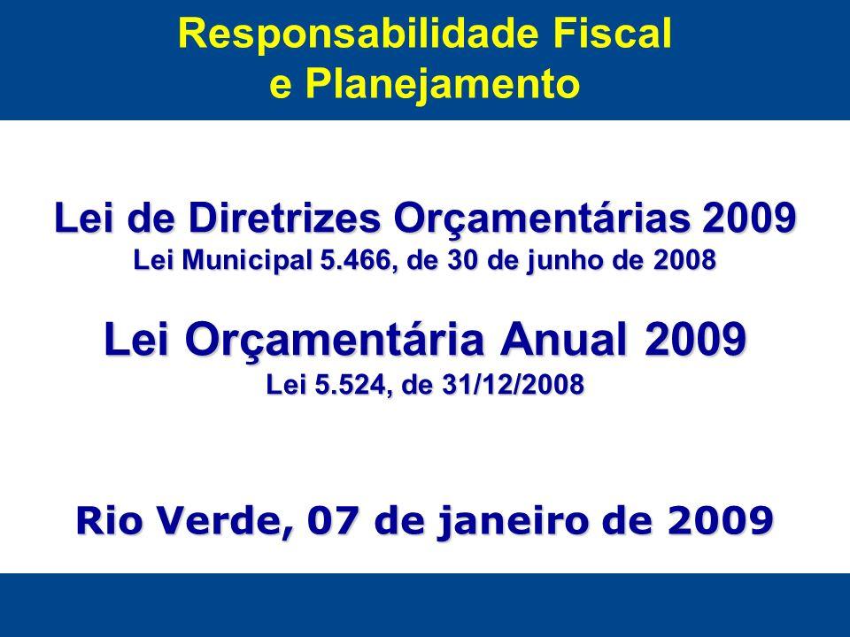 Responsabilidade Fiscal e Planejamento Lei de Diretrizes Orçamentárias 2009 Lei Municipal 5.466, de 30 de junho de 2008 Lei Orçamentária Anual 2009 Le
