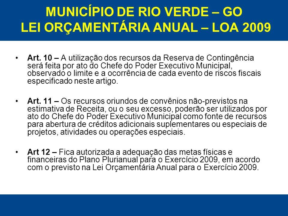 MUNICÍPIO DE RIO VERDE – GO LEI ORÇAMENTÁRIA ANUAL – LOA 2009 Art. 10 – A utilização dos recursos da Reserva de Contingência será feita por ato do Che
