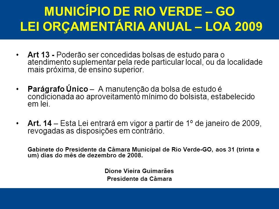 MUNICÍPIO DE RIO VERDE – GO LEI ORÇAMENTÁRIA ANUAL – LOA 2009 Art 13 - Poderão ser concedidas bolsas de estudo para o atendimento suplementar pela red