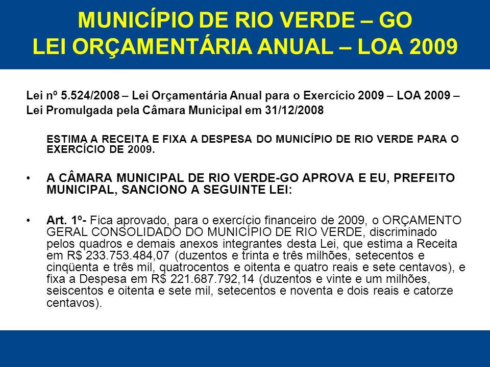 MUNICÍPIO DE RIO VERDE – GO LEI ORÇAMENTÁRIA ANUAL – LOA 2009 Lei nº 5.524/2008 – Lei Orçamentária Anual para o Exercício 2009 – LOA 2009 – Lei Promul