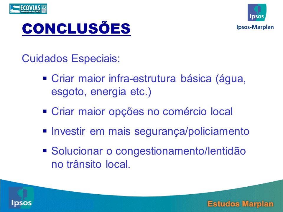 CONCLUSÕES Cuidados Especiais: Criar maior infra-estrutura básica (água, esgoto, energia etc.) Criar maior opções no comércio local Investir em mais s