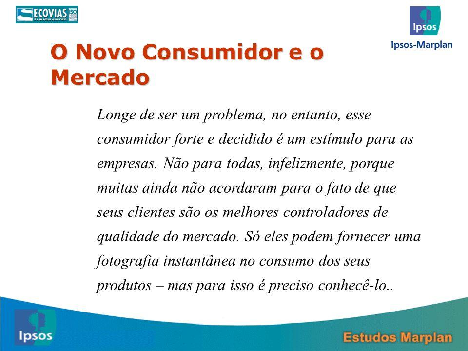 O Novo Consumidor e o Mercado Longe de ser um problema, no entanto, esse consumidor forte e decidido é um estímulo para as empresas. Não para todas, i