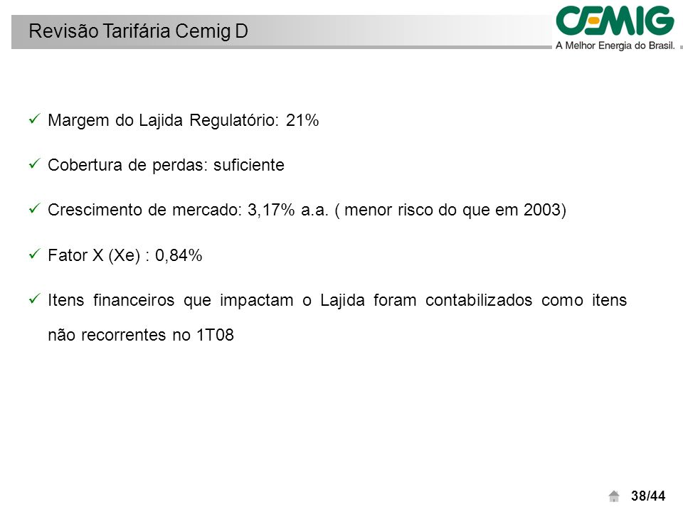 38/44 Margem do Lajida Regulatório: 21% Cobertura de perdas: suficiente Crescimento de mercado: 3,17% a.a.