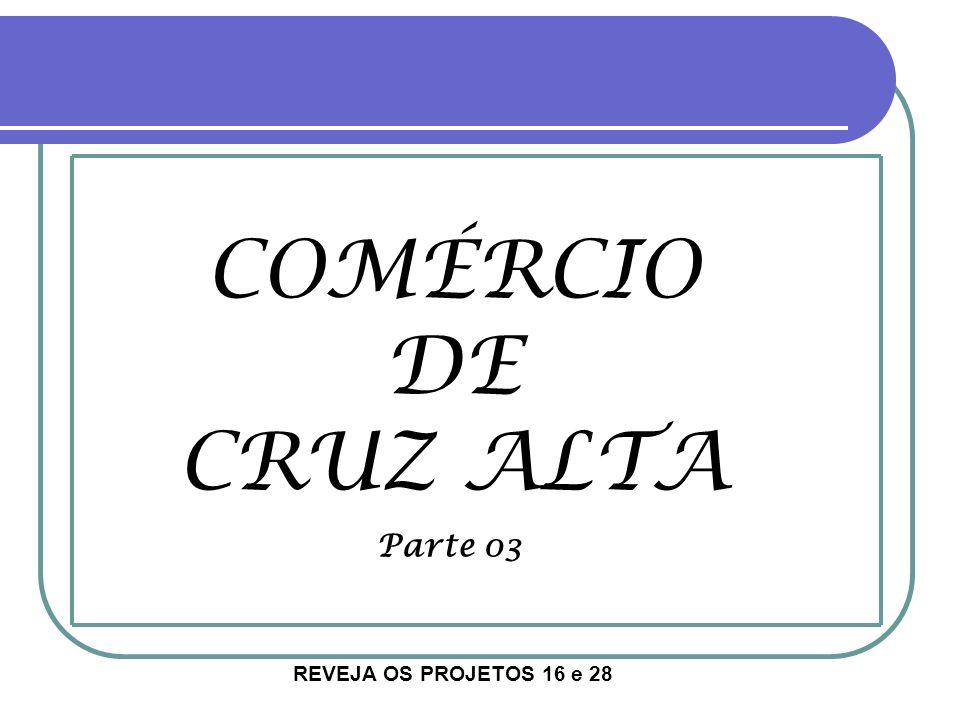 COMÉRCIO DE CRUZ ALTA Parte 03 REVEJA OS PROJETOS 16 e 28