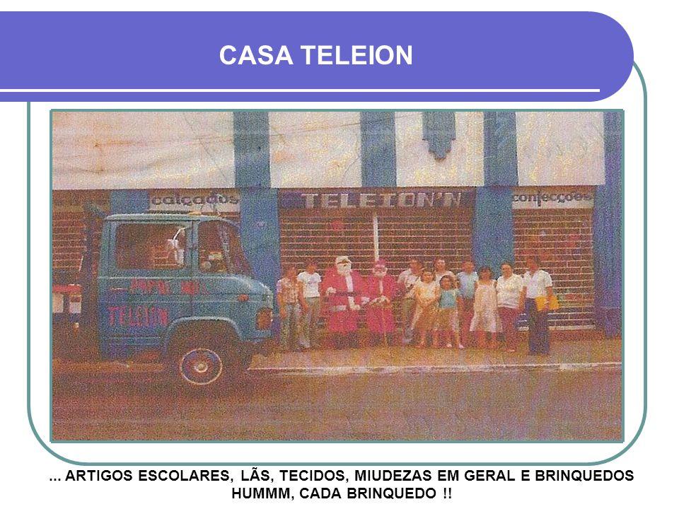 POSTERIORMENTE MUDOU-SE PARA A REGIÃO DO CALÇADÃO 01 VENDIA, POR EXEMPLO, ARTIGOS PARA FESTAS, FANTASIAS DE CARNAVAL... CASA TELEION