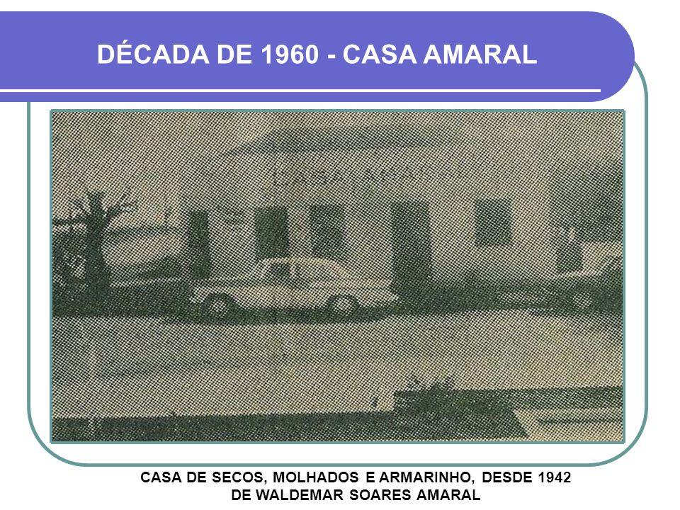 DÉCADA DE 1960 - CASA AMARAL CASA DE SECOS, MOLHADOS E ARMARINHO, DESDE 1942 DE WALDEMAR SOARES AMARAL