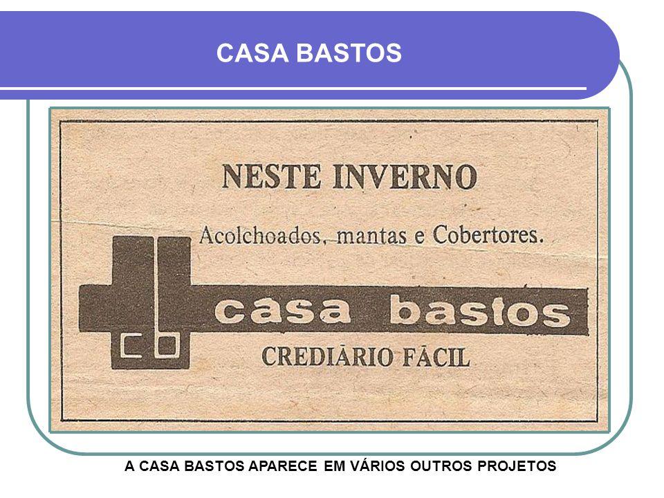 CASA BASTOS A CASA BASTOS APARECE EM VÁRIOS OUTROS PROJETOS
