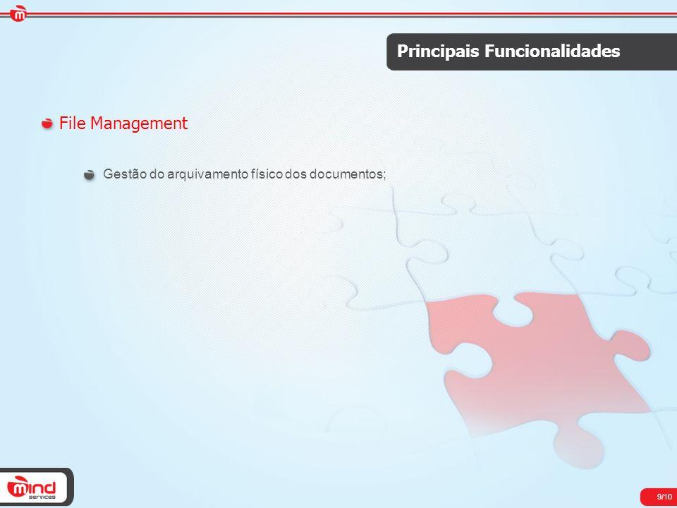 9/10 Principais Funcionalidades File Management Gestão do arquivamento físico dos documentos;