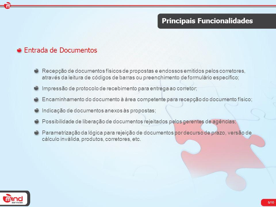 5/10 Principais Funcionalidades Entrada de Documentos Recepção de documentos físicos de propostas e endossos emitidos pelos corretores, através da lei