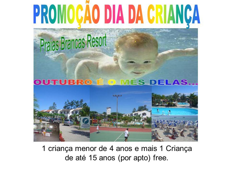 1 criança menor de 4 anos e mais 1 Criança de até 15 anos (por apto) free.