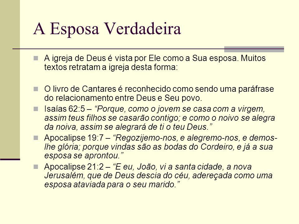 A Esposa Verdadeira A igreja de Deus é vista por Ele como a Sua esposa. Muitos textos retratam a igreja desta forma: O livro de Cantares é reconhecido