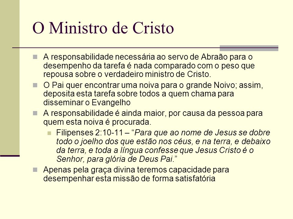 O Ministro de Cristo A responsabilidade necessária ao servo de Abraão para o desempenho da tarefa é nada comparado com o peso que repousa sobre o verd