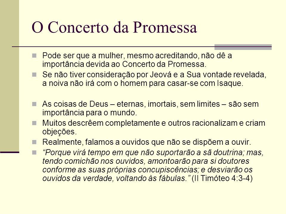 O Concerto da Promessa Pode ser que a mulher, mesmo acreditando, não dê a importância devida ao Concerto da Promessa. Se não tiver consideração por Je