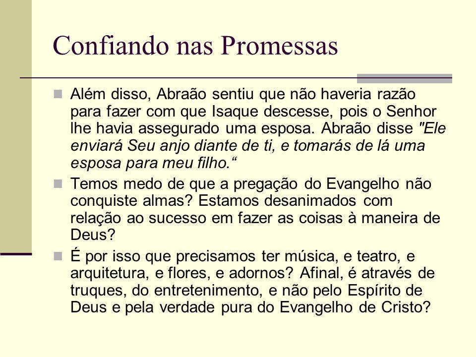 Confiando nas Promessas Além disso, Abraão sentiu que não haveria razão para fazer com que Isaque descesse, pois o Senhor lhe havia assegurado uma esp