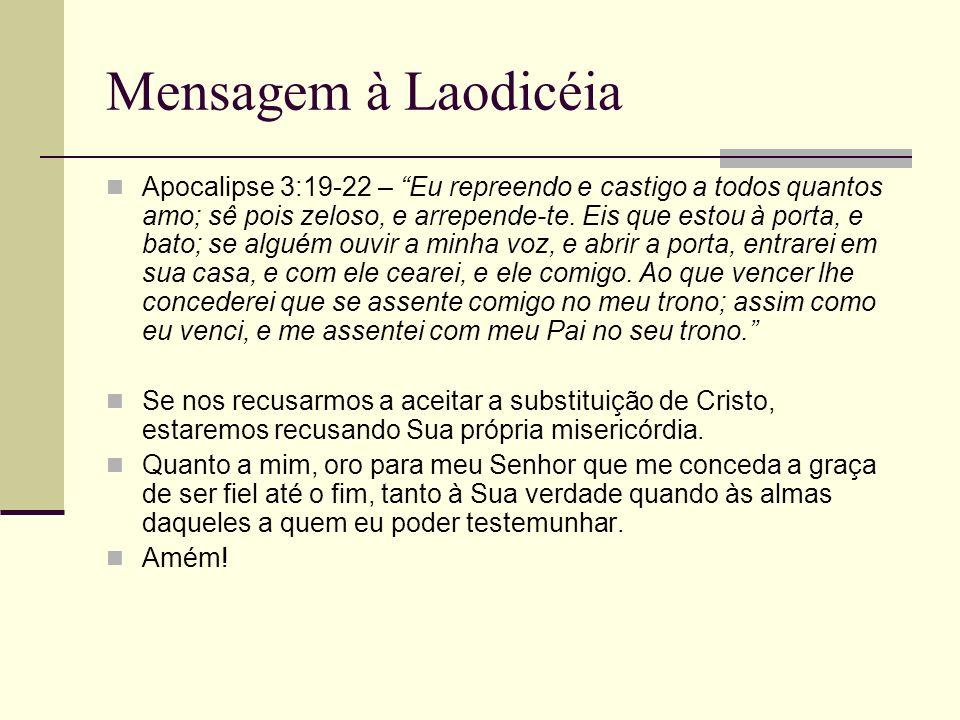 Mensagem à Laodicéia Apocalipse 3:19-22 – Eu repreendo e castigo a todos quantos amo; sê pois zeloso, e arrepende-te. Eis que estou à porta, e bato; s