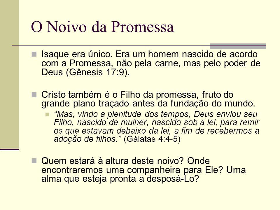 O Noivo da Promessa Isaque era único. Era um homem nascido de acordo com a Promessa, não pela carne, mas pelo poder de Deus (Gênesis 17:9). Cristo tam