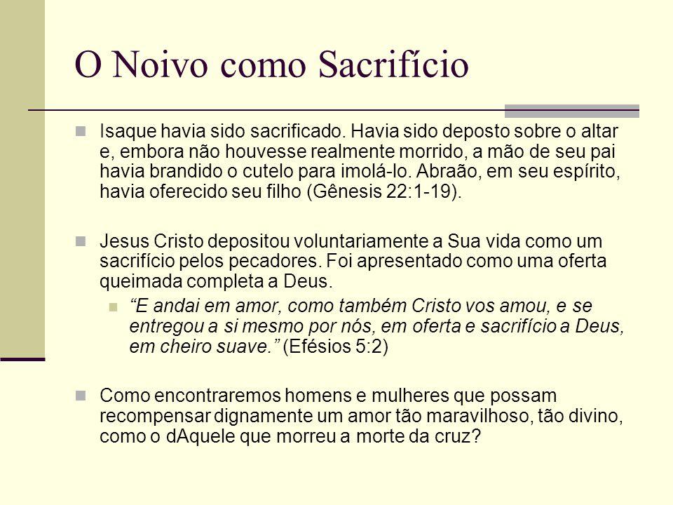 O Noivo como Sacrifício Isaque havia sido sacrificado. Havia sido deposto sobre o altar e, embora não houvesse realmente morrido, a mão de seu pai hav