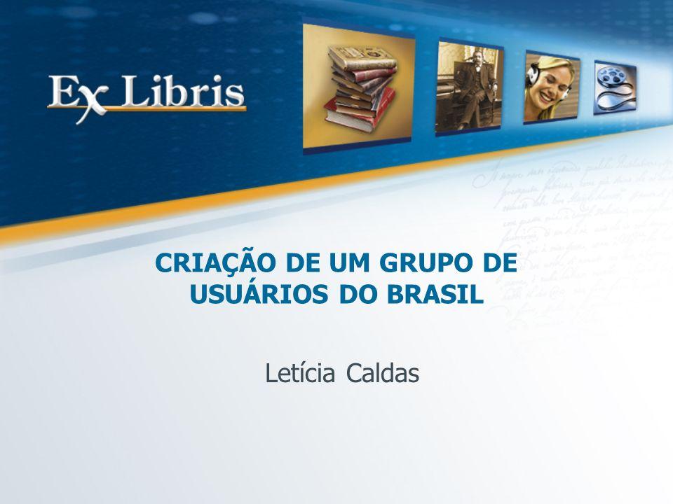 CRIAÇÃO DE UM GRUPO DE USUÁRIOS DO BRASIL Letícia Caldas