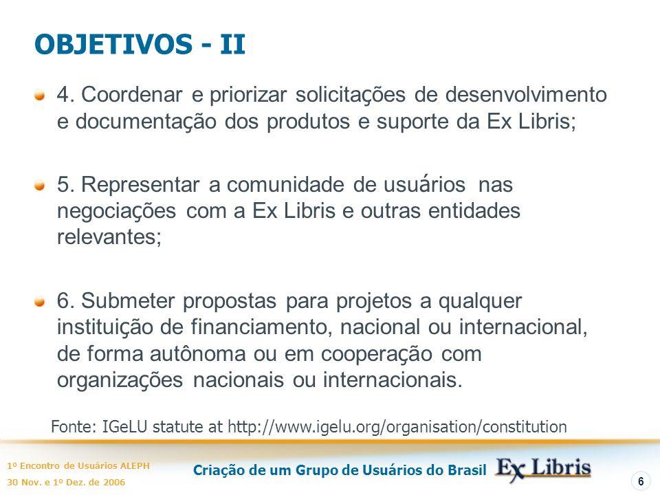 Criação de um Grupo de Usuários do Brasil 1º Encontro de Usuários ALEPH 30 Nov. e 1º Dez. de 2006 6 OBJETIVOS - II 4. Coordenar e priorizar solicita ç