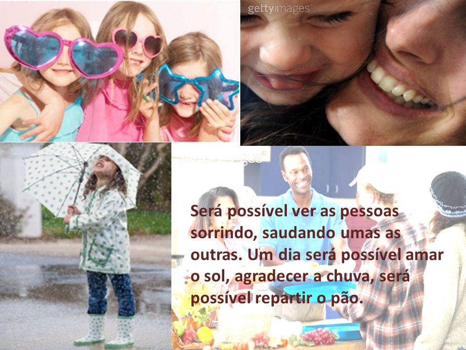 Será possível ver as pessoas sorrindo, saudando umas as outras.