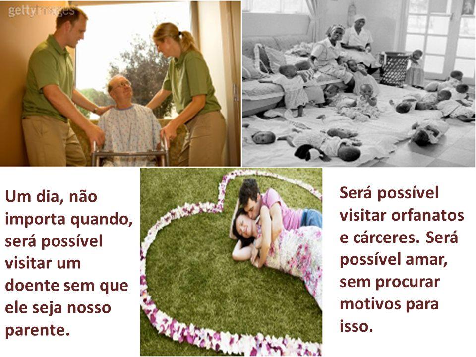 Um dia, não importa quando, será possível visitar um doente sem que ele seja nosso parente.
