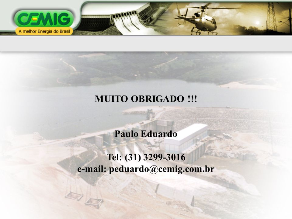 MUITO OBRIGADO !!! Paulo Eduardo Tel: (31) 3299-3016 e-mail: peduardo@cemig.com.br